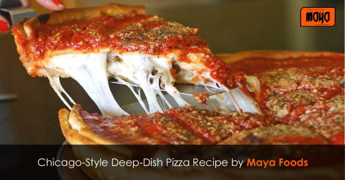 Chicago-Style Deep-Dish Pizza Recipe By Maya Foods